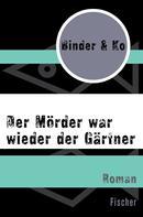 Binder & Ko: Der Mörder war wieder der Gärtner
