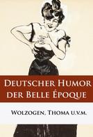 Ernst von Wolzogen: Deutscher Humor der Belle Époque