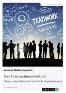 Susanne Walter-Augustin: Das Unternehmensleitbild: Chance oder Ballast für Non-Profit-Organisationen?