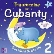 Kuschelzeit - Gute Nacht Geschichte - Traumreise mit Cubanty - Teil 2