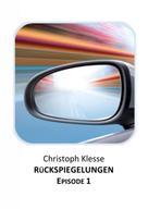 Christoph Klesse: Rückspiegelungen Episode 1 - Vom Verlieren der Liebe