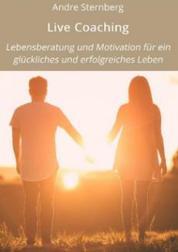 Life Coaching - Lebensberatung und Motivation für ein glückliches und erfolgreiches Leben