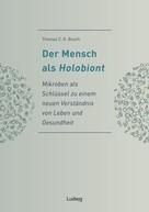 Thomas C. G. Bosch: Der Mensch als Holobiont - Mikroben als Schlüssel zu einem neuen Verständnis von Leben und Gesundheit