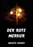 Auguste Groner: Der rote Merkur