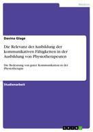 Davina Glage: Die Relevanz der Ausbildung der kommunikativen Fähigkeiten in der Ausbildung von Physiotherapeuten