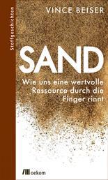 Sand - Wie uns eine wertvolle Ressource durch die Finger rinnt