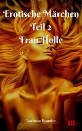 Erotische Märchen Teil 2 Frau Holle - Märchenhafte Hardcore-Erotik
