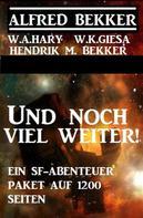 Alfred Bekker: Und noch viel weiter! Ein SF-Abenteuer Paket auf 1200 Seiten