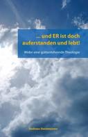Andreas Steinmeister: … und ER ist doch auferstanden und lebt!
