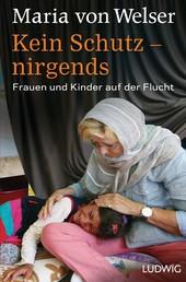 Kein Schutz – nirgends - Frauen und Kinder auf der Flucht