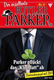 """Der exzellente Butler Parker 17 – Kriminalroman - Parker pflückt das """"Kleeblatt"""" ab"""