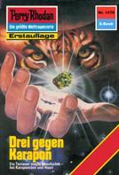 Peter Griese: Perry Rhodan 1476: Drei gegen Karapon ★★★★★