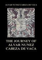 ALVAR NUÑEZ CABEZA DE VACA: The Journey of Alvar Nuñez Cabeza De Vaca