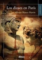 Alfonso Blanco Martín: Los dioses en París