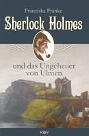 Franziska Franke: Sherlock Holmes und das Ungeheuer von Ulmen ★★★