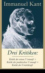Drei Kritiken: Kritik der reinen Vernunft + Kritik der praktischen Vernunft + Kritik der Urteilskraft