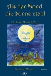 Als der Mond die Sonne stahl - Ein Lese- Mitmachbuch