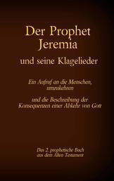 Der Prophet Jeremia und seine Klagelieder Jeremias Threni - Das 2. prophetische Buch aus dem Alten Testament der Bibel
