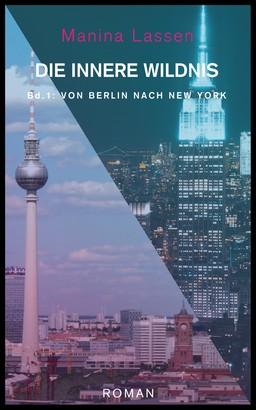 Die innere Wildnis: Von Berlin nach New York