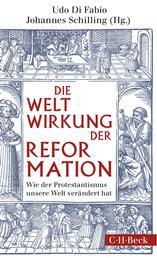 Weltwirkung der Reformation - Wie der Protestantismus unsere Welt verändert hat