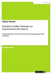 Friedrich Schillers Haltung zur Französischen Revolution - Stellungsnahme zur Revolution und Auswirkung auf seine Schriften
