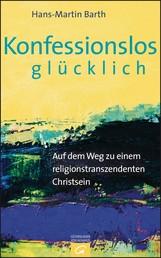 Konfessionslos glücklich - Auf dem Weg zu einem religionstranszendenten Christsein