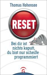 Reset - Bei dir ist nichts kaputt, du bist nur scheiße programmiert