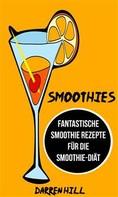 Darren Hill: Smoothies: Fantastische Smoothie Rezepte Für Die Smoothie-Diät