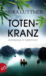 Totenkranz - Kommissar Ly ermittelt in Hanoi. Kriminalroman.