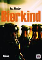 Rex Richter: Bierkind: Roman ★★★★