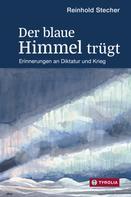 Reinhold Stecher: Der blaue Himmel trügt