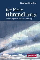 Der blaue Himmel trügt - Erinnerungen an Diktatur und Krieg. Mit Aquarellen und Zeichnungen des Autors