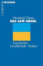 Das alte Israel - Geschichte, Gesellschaft, Kultur