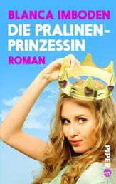 Die Pralinen-Prinzessin - Roman