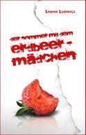 Sabine Ludwigs: Der Sommer mit dem Erdbeermädchen ★★★★