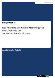 Die Produkte des Online-Marketing. Vor- und Nachteile des Suchmaschinen-Marketing