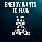 Energy Wants to Flow - Do this when feeling needy, stressed, or frustrated