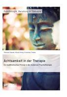 Stefanie Gmerek: Achtsamkeit in der Therapie. Ein buddhistisches Prinzip in der modernen Psychotherapie