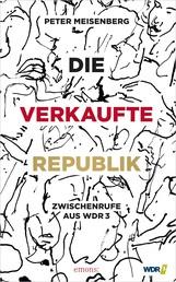 Die verkaufte Republik - Zwischenrufe aus WDR3