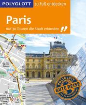 POLYGLOTT Reiseführer Paris zu Fuß entdecken - Auf 30 Touren die Stadt erkunden