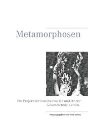 Metamorphosen - Ein Projekt der Lateinkurse Q1 und Q2 der Gesamtschule Kamen