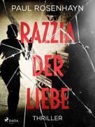 Paul Rosenhayn: Razzia der Liebe - Thriller