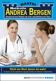 Notärztin Andrea Bergen 1372 - Arztroman - Nicht ein Wort davon ist wahr!