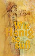 Ruth Gogoll: Wie Honig so süß ★★★★★