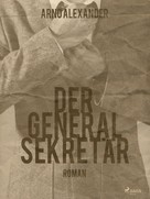Arno Alexander: Der Generalsekretär