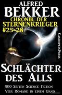 Alfred Bekker: Schlächter des Alls (Chronik der Sternenkrieger Band 25-28 - Sammelband 7) ★★★★