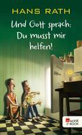 Hans Rath: Und Gott sprach: Du musst mir helfen! ★★★★
