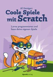 Coole Spiele mit Scratch - Lerne programmieren und baue deine eigenen Spiele
