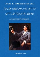 Joerg K. Sommermeyer: Johann Wolfgang von Goethes West-östlicher Divan, Hermann und Dorothea