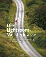 Die Lightroom-Meisterklasse - Mit gezielter Nachbearbeitung zu besseren Fotos